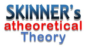 Skinner's Atheoretical Theory